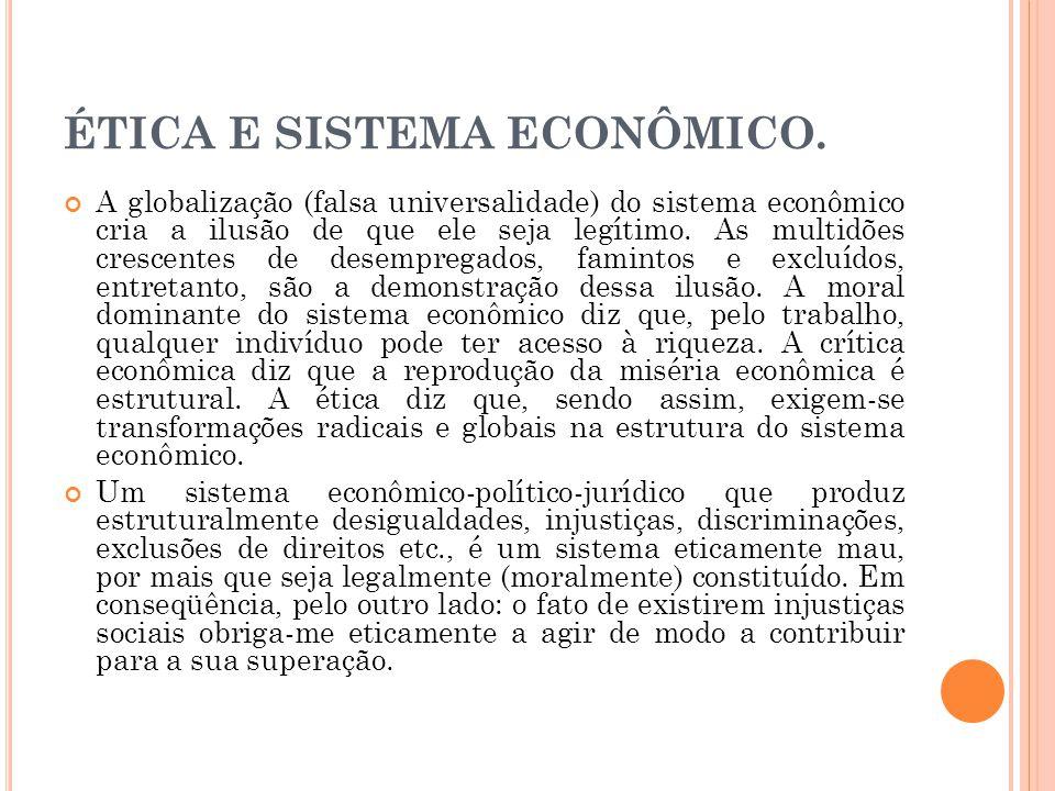 ÉTICA E SISTEMA ECONÔMICO. A globalização (falsa universalidade) do sistema econômico cria a ilusão de que ele seja legítimo. As multidões crescentes