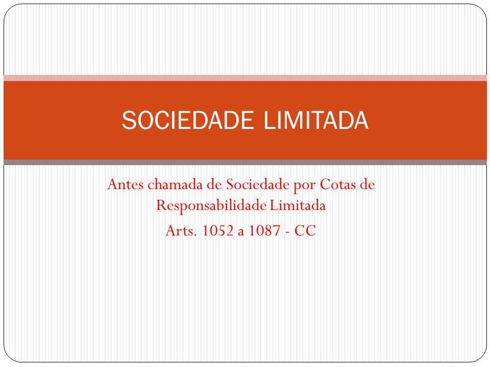 Antes chamada de Sociedade por Cotas de Responsabilidade Limitada Arts. 1052 a 1087 - CC SOCIEDADE LIMITADA