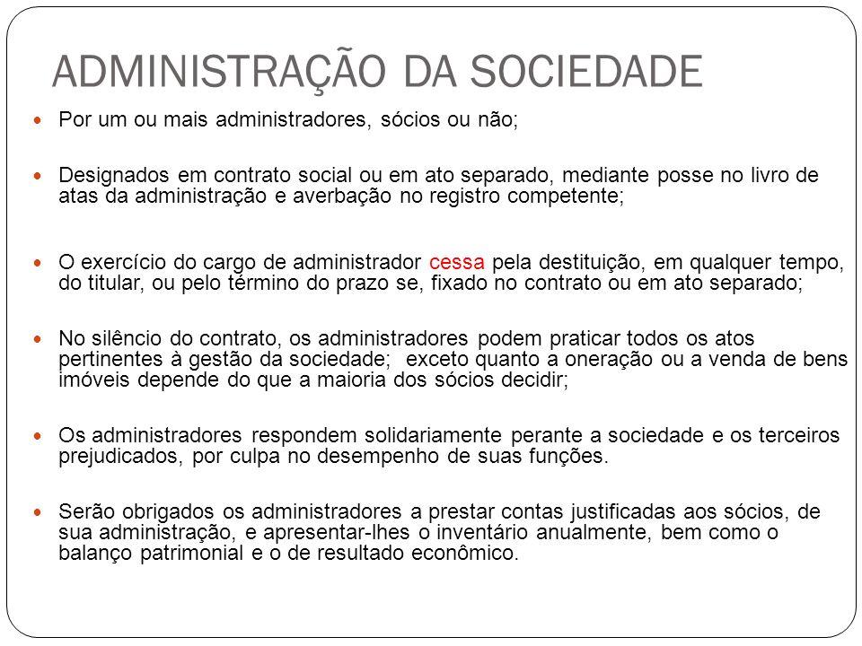 ADMINISTRAÇÃO DA SOCIEDADE Por um ou mais administradores, sócios ou não; Designados em contrato social ou em ato separado, mediante posse no livro de