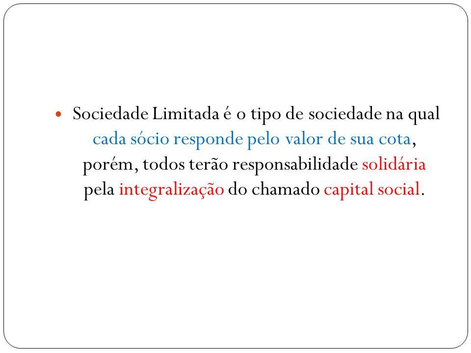 Sociedade Limitada é o tipo de sociedade na qual cada sócio responde pelo valor de sua cota, porém, todos terão responsabilidade solidária pela integr