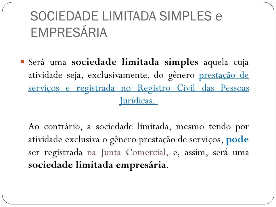 SOCIEDADE LIMITADA SIMPLES e EMPRESÁRIA Será uma sociedade limitada simples aquela cuja atividade seja, exclusivamente, do gênero prestação de serviço