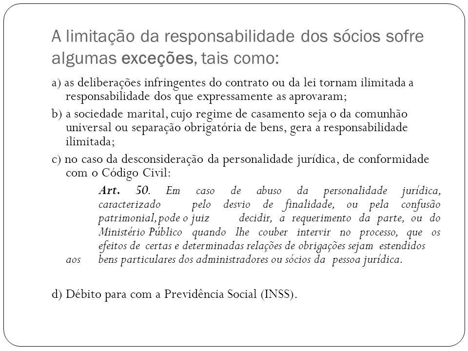 A limitação da responsabilidade dos sócios sofre algumas exceções, tais como: a) as deliberações infringentes do contrato ou da lei tornam ilimitada a