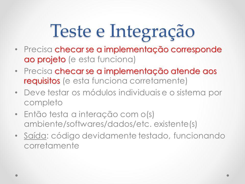 Teste e Integração checar se a implementação corresponde ao projeto Precisa checar se a implementação corresponde ao projeto (e esta funciona) checar