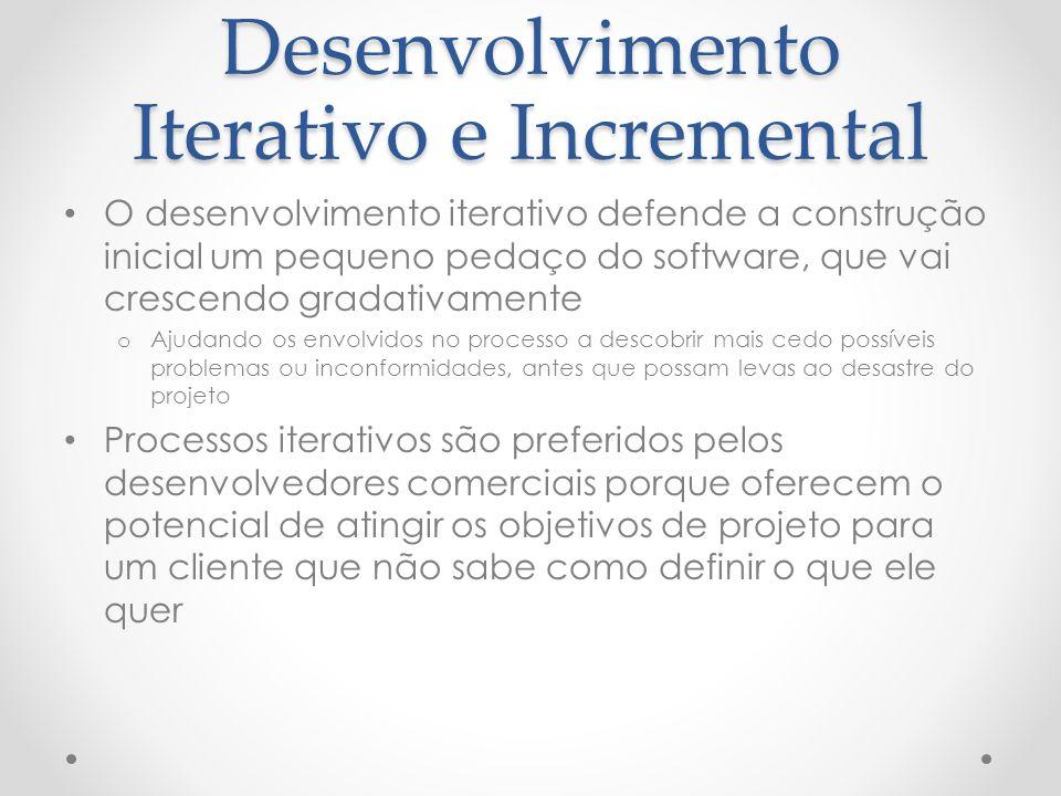 Desenvolvimento Iterativo e Incremental O desenvolvimento iterativo defende a construção inicial um pequeno pedaço do software, que vai crescendo grad