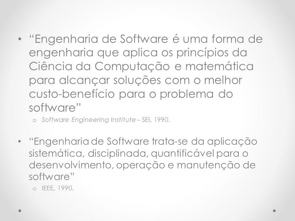 """""""Engenharia de Software é uma forma de engenharia que aplica os princípios da Ciência da Computação e matemática para alcançar soluções com o melhor c"""