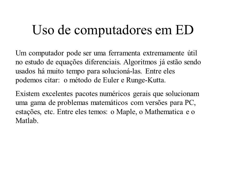 Uso de computadores em ED Um computador pode ser uma ferramenta extremamente útil no estudo de equações diferenciais. Algoritmos já estão sendo usados