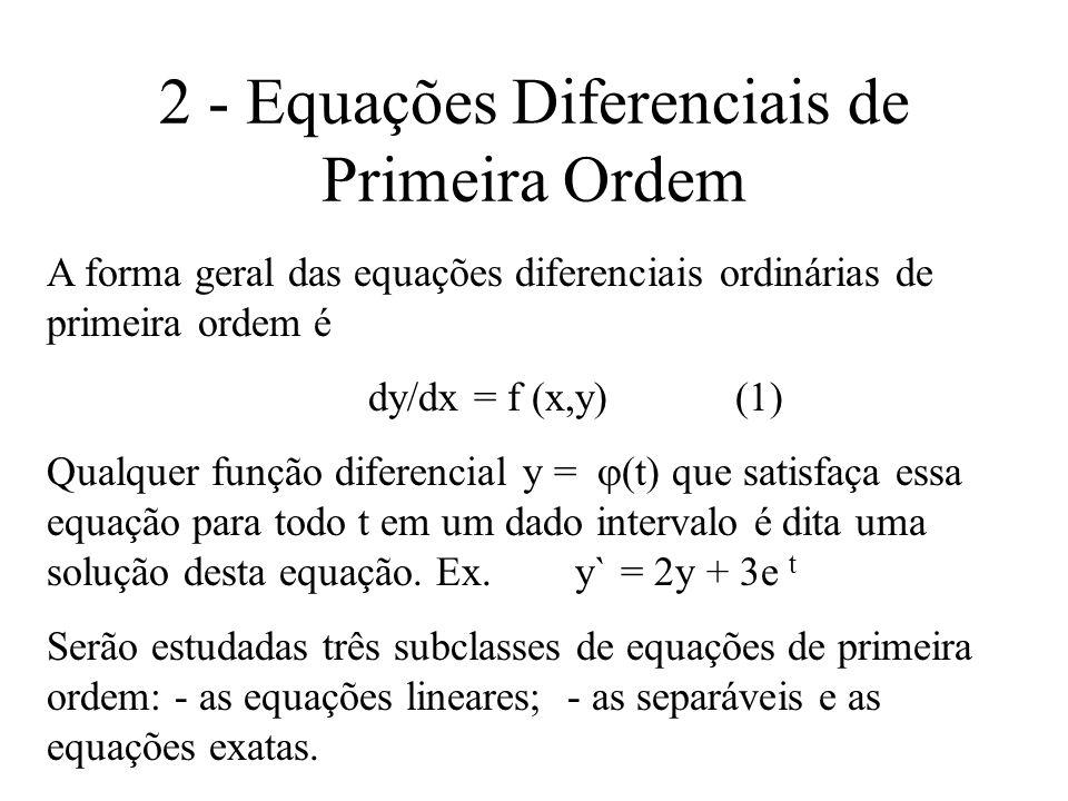 2 - Equações Diferenciais de Primeira Ordem A forma geral das equações diferenciais ordinárias de primeira ordem é dy/dx = f (x,y) (1) Qualquer função