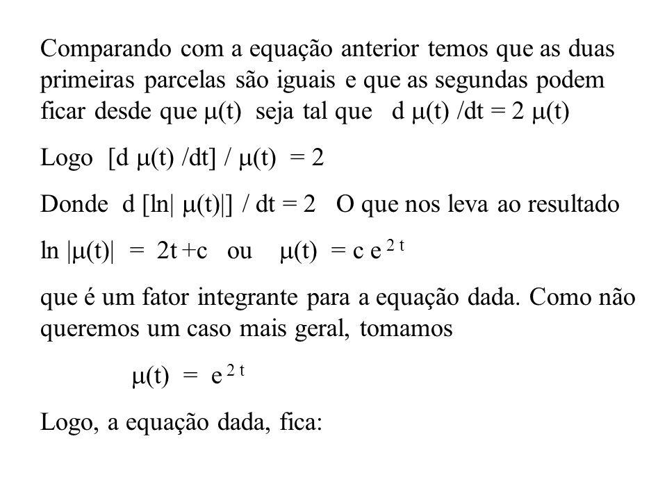 Comparando com a equação anterior temos que as duas primeiras parcelas são iguais e que as segundas podem ficar desde que  (t) seja tal que d  (t) /