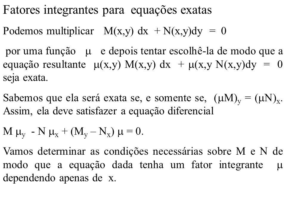 Fatores integrantes para equações exatas Podemos multiplicar M(x,y) dx + N(x,y)dy = 0 por uma função  e depois tentar escolhê-la de modo que a equaçã