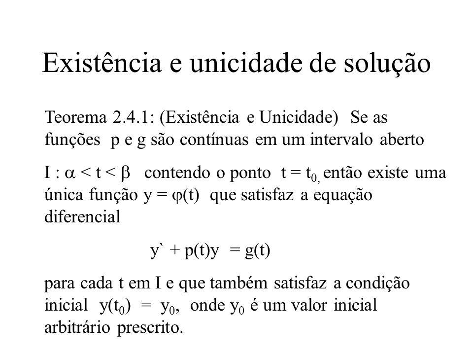 Existência e unicidade de solução Teorema 2.4.1: (Existência e Unicidade) Se as funções p e g são contínuas em um intervalo aberto I :  < t <  conte