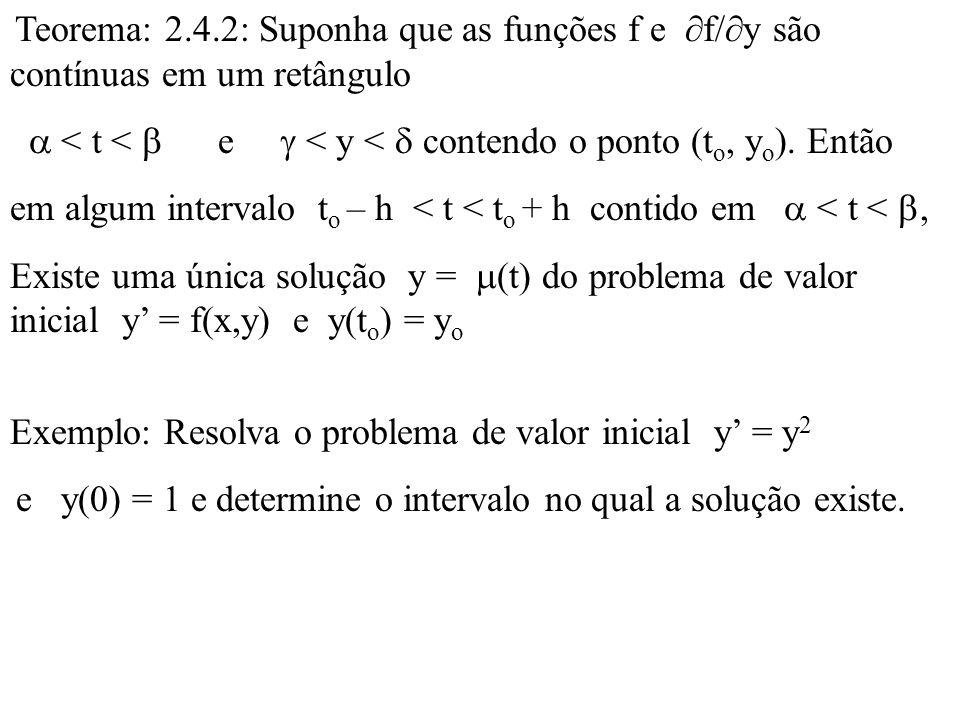 . Teorema: 2.4.2: Suponha que as funções f e  f/  y são contínuas em um retângulo  < t <  e  < y <  contendo o ponto (t o, y o ). Então em algum