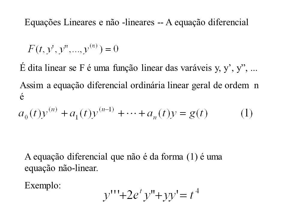 """Equações Lineares e não -lineares -- A equação diferencial É dita linear se F é uma função linear das varáveis y, y', y"""",... Assim a equação diferenci"""