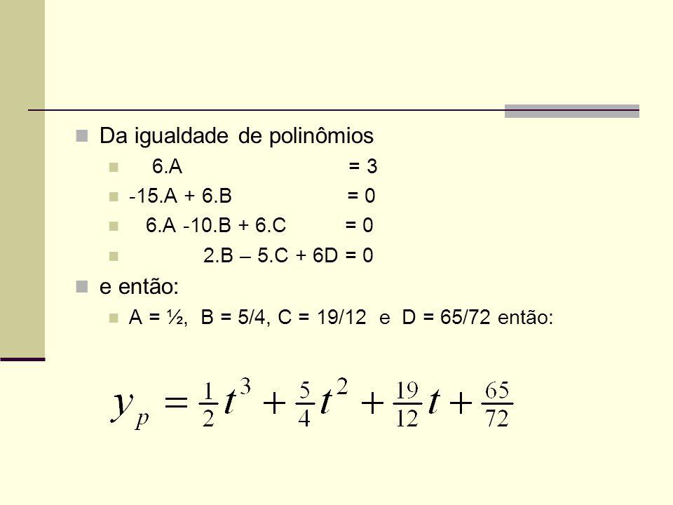 Da igualdade de polinômios 6.A = 3 -15.A + 6.B = 0 6.A -10.B + 6.C = 0 2.B – 5.C + 6D = 0 e então: A = ½, B = 5/4, C = 19/12 e D = 65/72 então: