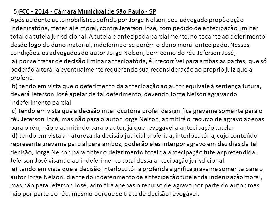 5)FCC - 2014 - Câmara Municipal de São Paulo - SP Após acidente automobilístico sofrido por Jorge Nelson, seu advogado propõe ação indenizatória, mate