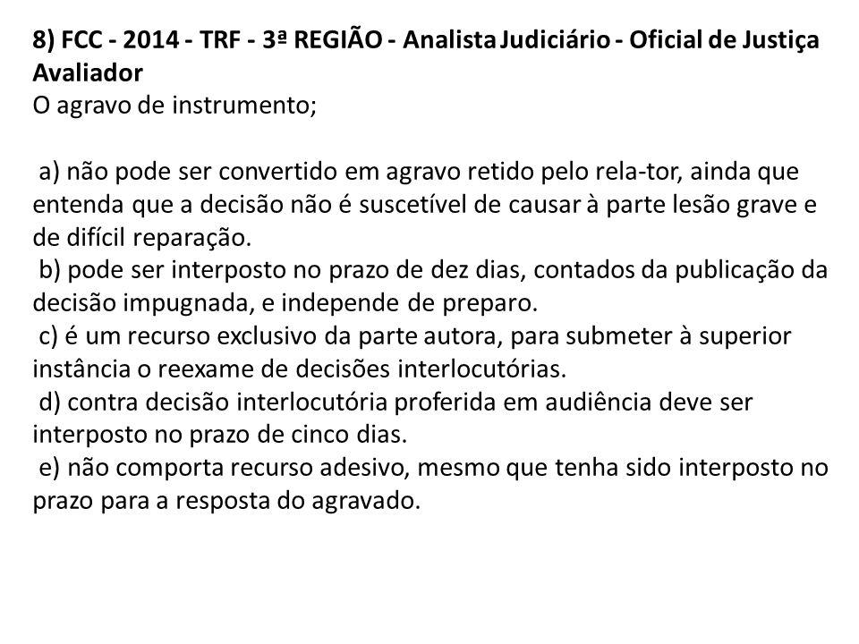8) FCC - 2014 - TRF - 3ª REGIÃO - Analista Judiciário - Oficial de Justiça Avaliador O agravo de instrumento; a) não pode ser convertido em agravo ret