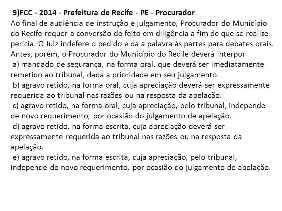 9)FCC - 2014 - Prefeitura de Recife - PE - Procurador Ao final de audiência de instrução e julgamento, Procurador do Município do Recife requer a conv