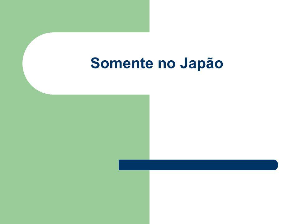 Somente no Japão