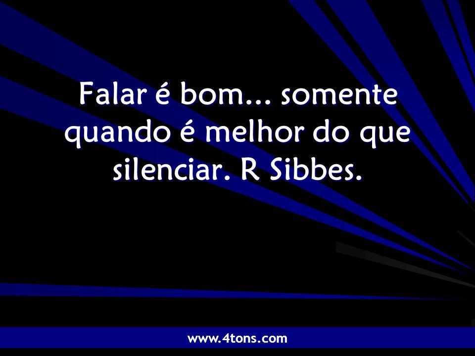 Pr. Marcelo Augusto de Carvalho 1 Falar é bom... somente quando é melhor do que silenciar. R Sibbes. www.4tons.com