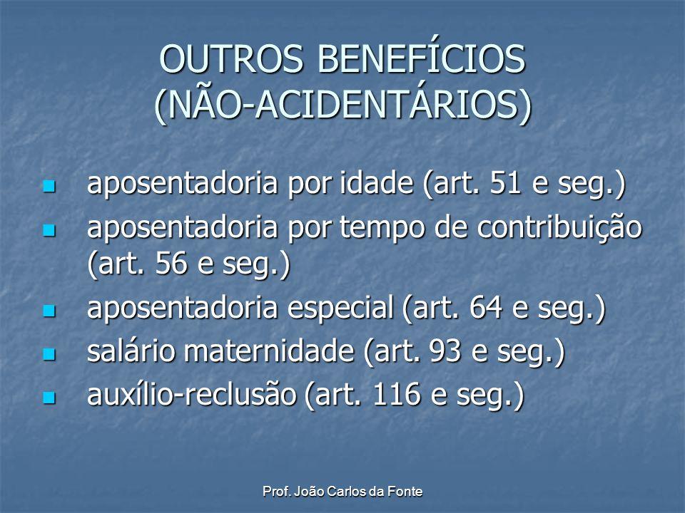 Prof. João Carlos da Fonte OUTROS BENEFÍCIOS (NÃO-ACIDENTÁRIOS) aposentadoria por idade (art. 51 e seg.) aposentadoria por idade (art. 51 e seg.) apos