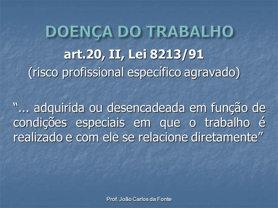 """Prof. João Carlos da Fonte art.20, II, Lei 8213/91 (risco profissional específico agravado) """"... adquirida ou desencadeada em função de condições espe"""