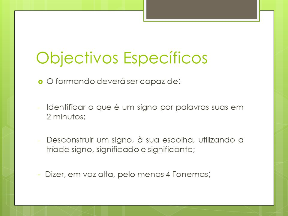 Objectivos Específicos  O formando deverá ser capaz de : - Construir um Lexema, através de Fonemas fornecidos pelo formador, em 1 minuto; - Redigir um Monema, articulando-o com fonemas, dando origem a um Lexema.