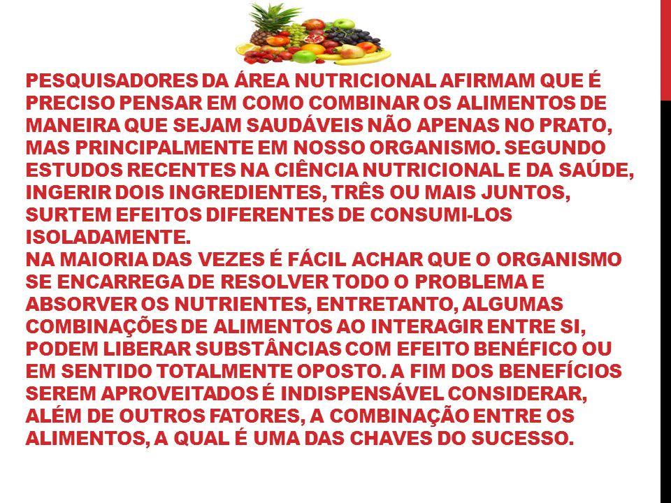 PESQUISADORES DA ÁREA NUTRICIONAL AFIRMAM QUE É PRECISO PENSAR EM COMO COMBINAR OS ALIMENTOS DE MANEIRA QUE SEJAM SAUDÁVEIS NÃO APENAS NO PRATO, MAS PRINCIPALMENTE EM NOSSO ORGANISMO.