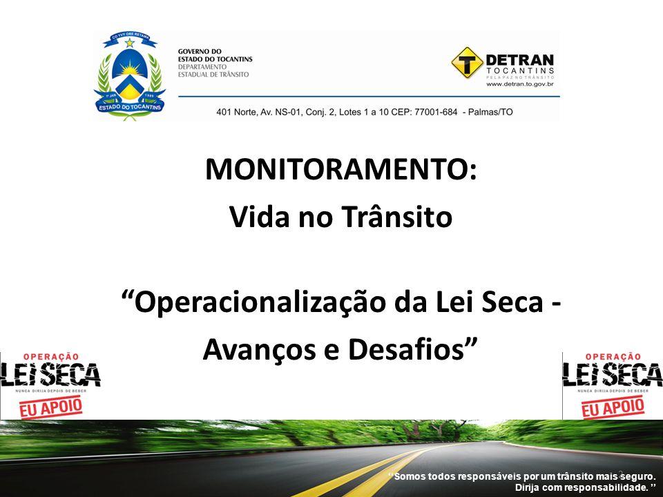 """MONITORAMENTO: Vida no Trânsito """"Operacionalização da Lei Seca - Avanços e Desafios"""" ''Somos todos responsáveis por um trânsito mais seguro. Dirija co"""