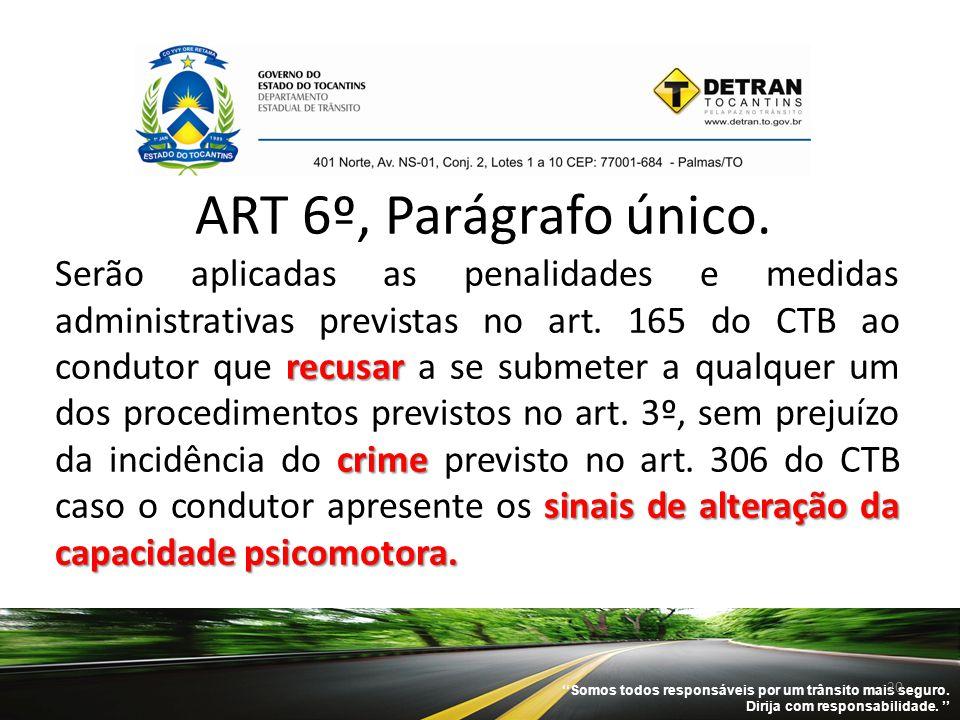 ''Somos todos responsáveis por um trânsito mais seguro. Dirija com responsabilidade. '' 20 ART 6º, Parágrafo único. recusar crime sinais de alteração