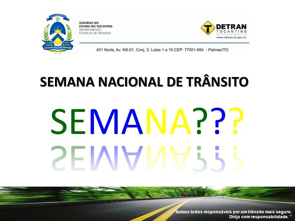 ''Somos todos responsáveis por um trânsito mais seguro. Dirija com responsabilidade. '' 22 SEMANA NACIONAL DE TRÂNSITO