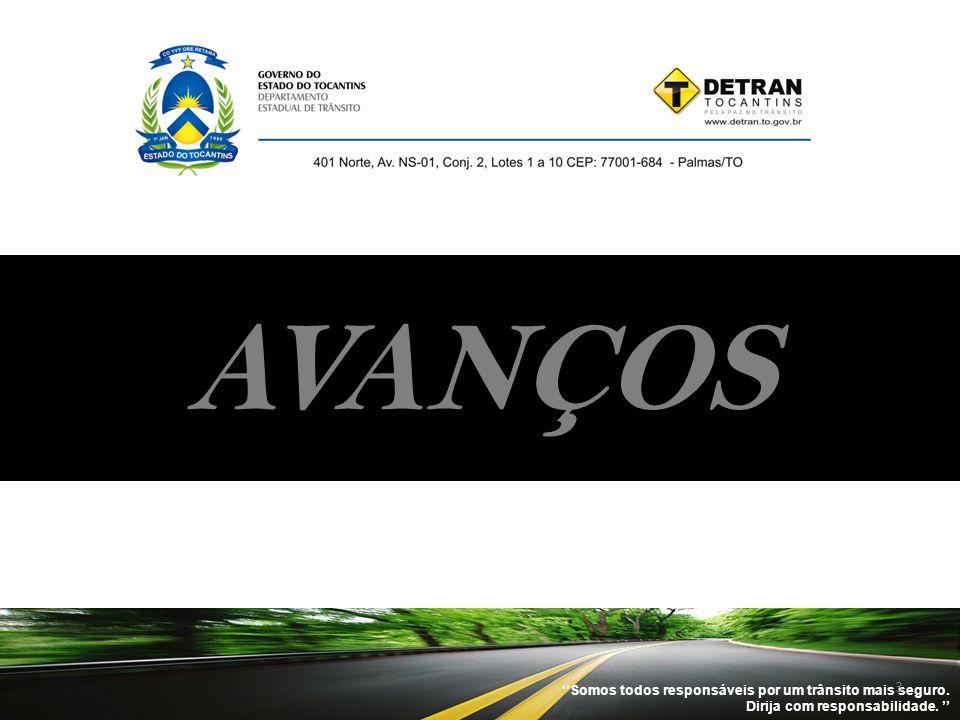 ''Somos todos responsáveis por um trânsito mais seguro. Dirija com responsabilidade. '' 3 AVANÇOS