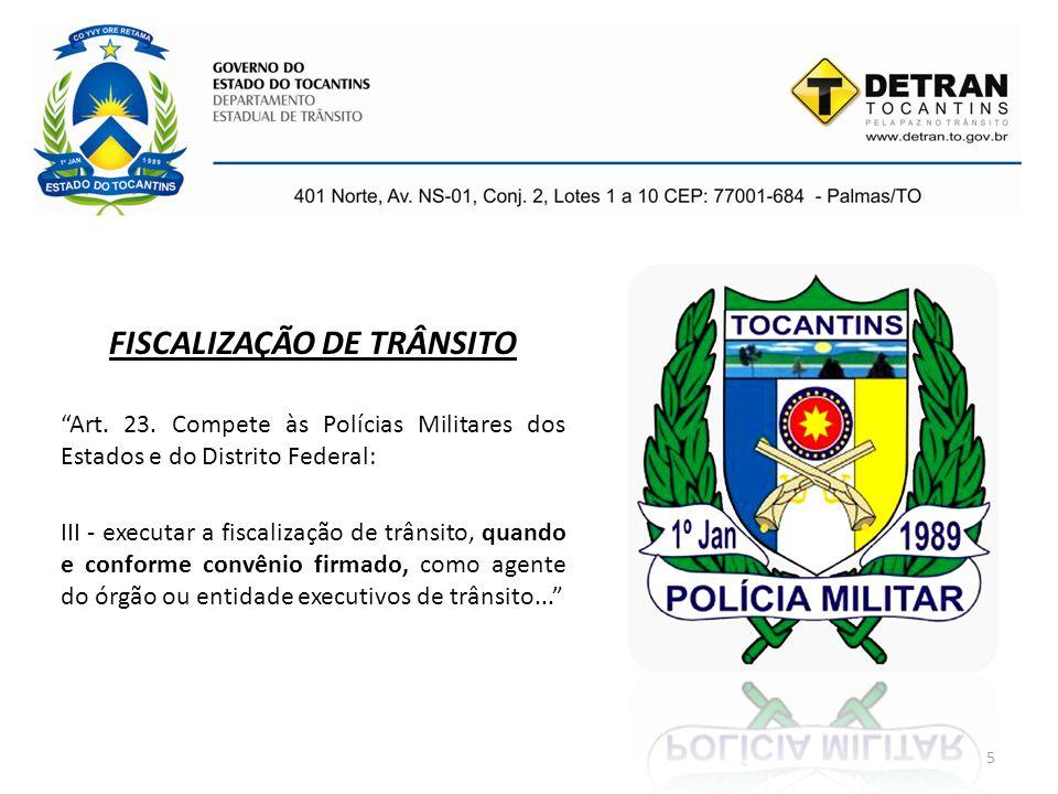 """5 FISCALIZAÇÃO DE TRÂNSITO """"Art. 23. Compete às Polícias Militares dos Estados e do Distrito Federal: III - executar a fiscalização de trânsito, quand"""