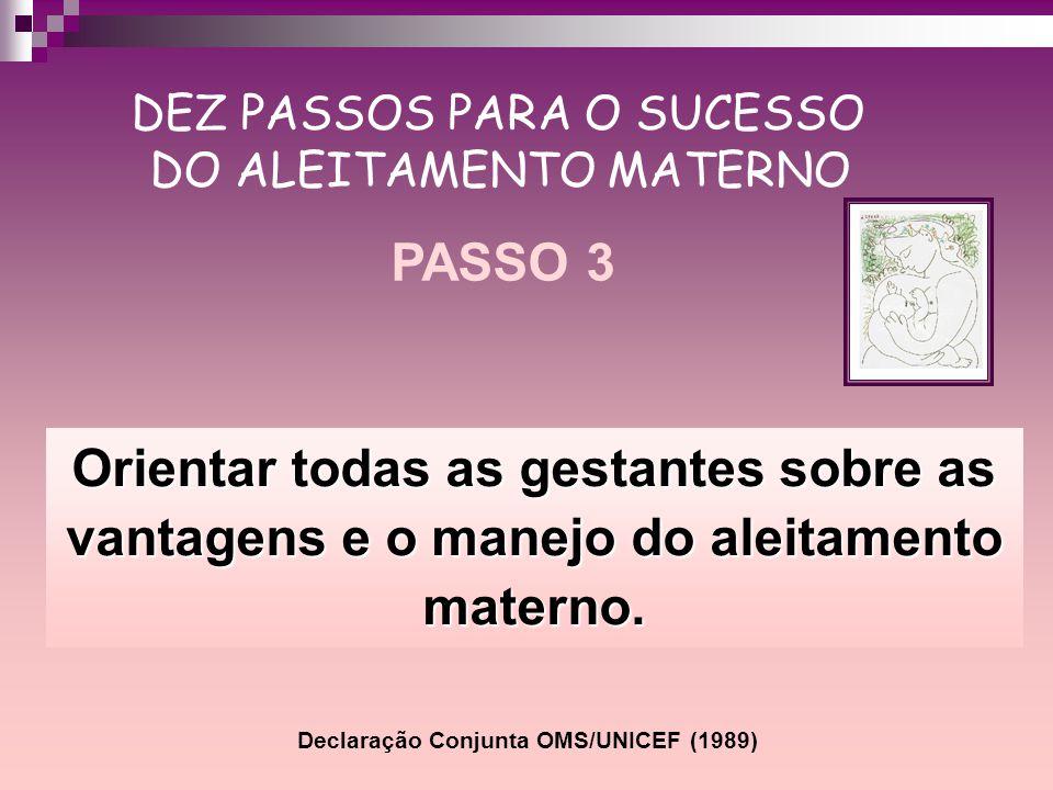 Orientar todas as gestantes sobre as vantagens e o manejo do aleitamento materno. DEZ PASSOS PARA O SUCESSO DO ALEITAMENTO MATERNO PASSO 3 Declaração