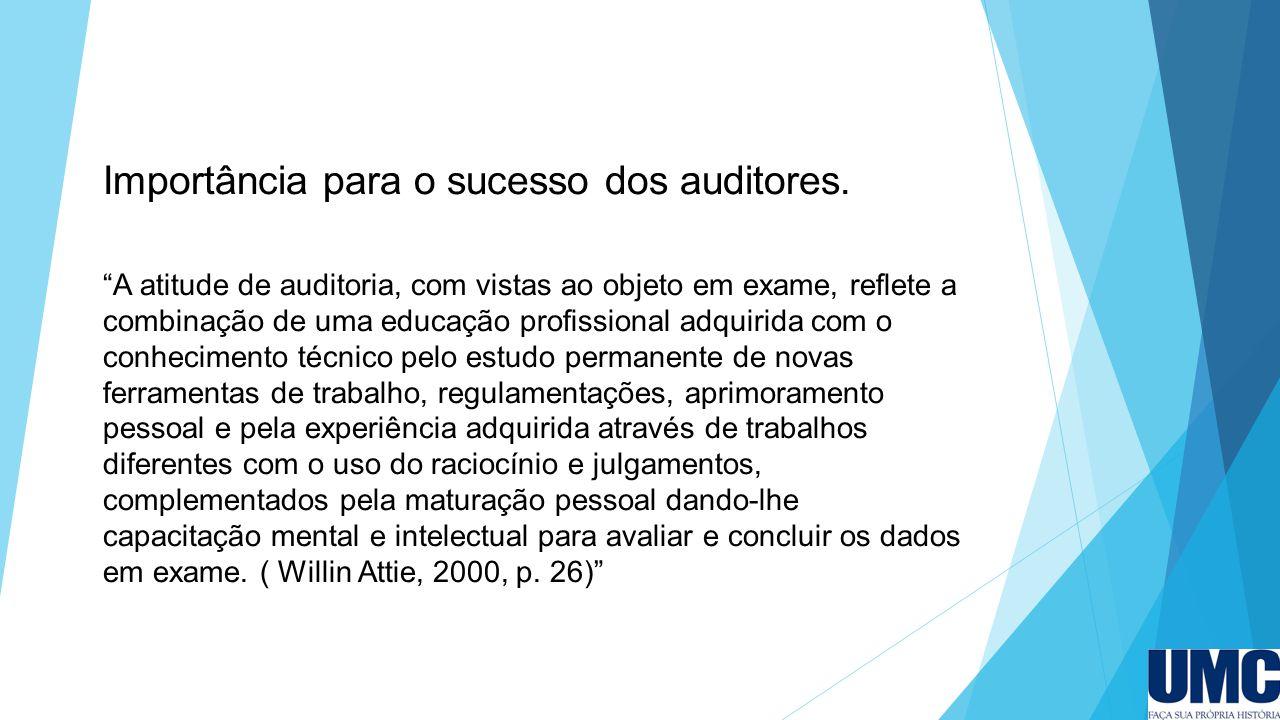 """Importância para o sucesso dos auditores. """"A atitude de auditoria, com vistas ao objeto em exame, reflete a combinação de uma educação profissional ad"""