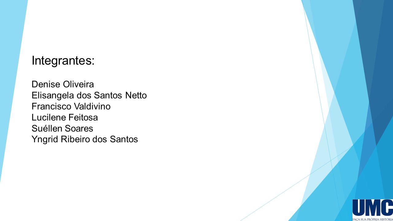 Integrantes: Denise Oliveira Elisangela dos Santos Netto Francisco Valdivino Lucilene Feitosa Suéllen Soares Yngrid Ribeiro dos Santos