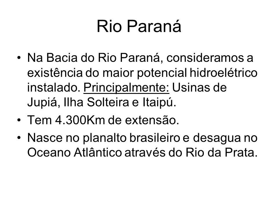Rio Paraná Na Bacia do Rio Paraná, consideramos a existência do maior potencial hidroelétrico instalado. Principalmente: Usinas de Jupiá, Ilha Solteir
