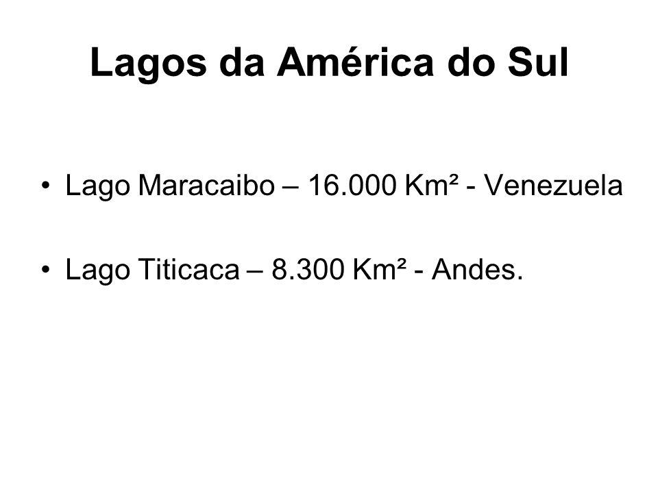Lagos da América do Sul Lago Maracaibo – 16.000 Km² - Venezuela Lago Titicaca – 8.300 Km² - Andes.