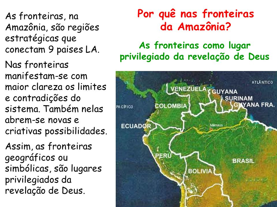 As fronteiras, na Amazônia, são regiões estratégicas que conectam 9 paises LA. Nas fronteiras manifestam-se com maior clareza os limites e contradiçõe