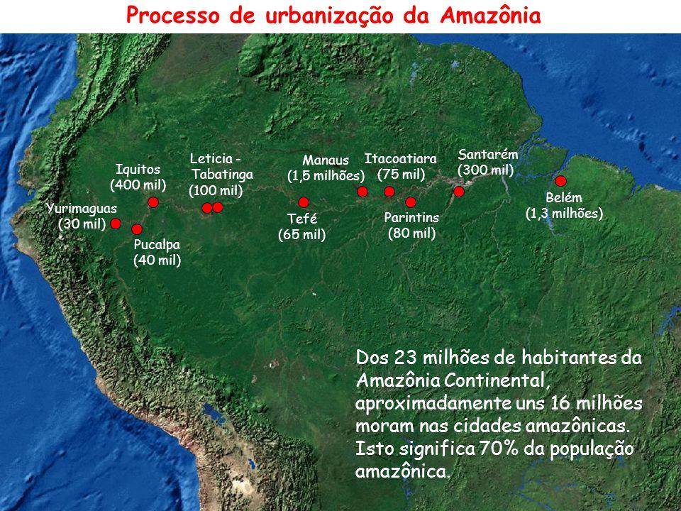 Processo de urbanização da Amazônia Dos 23 milhões de habitantes da Amazônia Continental, aproximadamente uns 16 milhões moram nas cidades amazônicas.