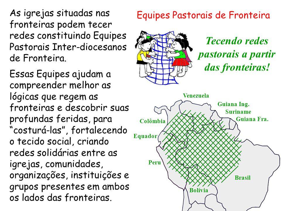 As igrejas situadas nas fronteiras podem tecer redes constituindo Equipes Pastorais Inter-diocesanos de Fronteira. Essas Equipes ajudam a compreender