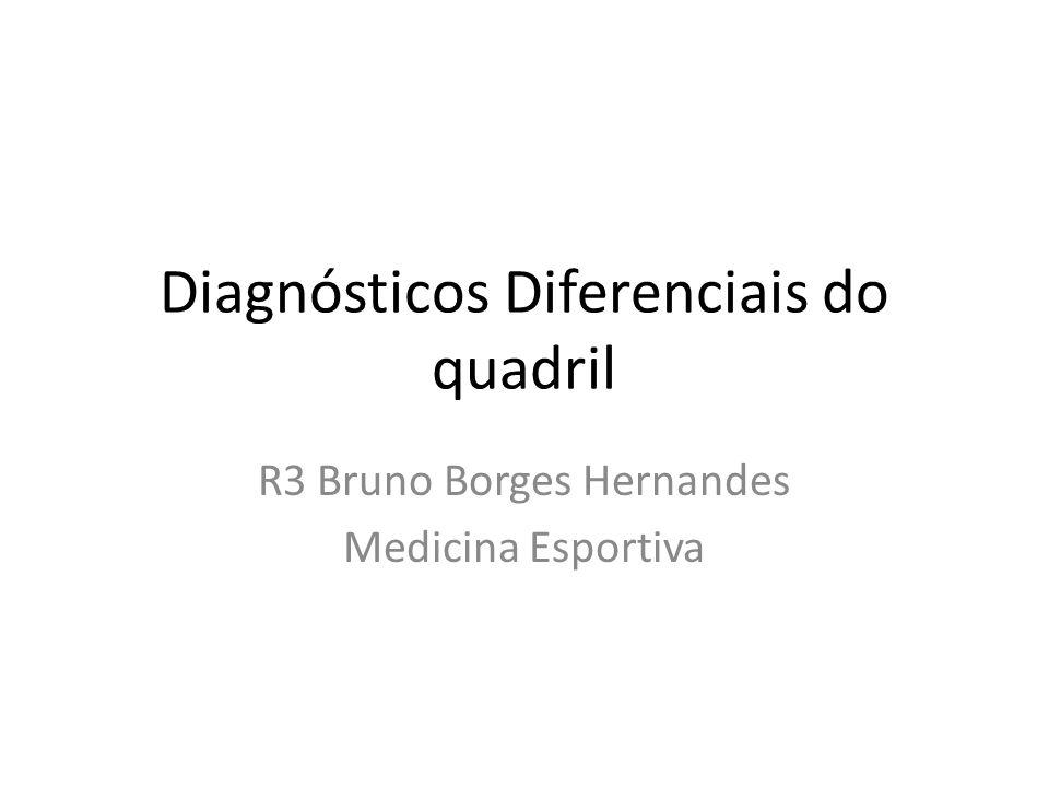 Diagnósticos Diferenciais do quadril R3 Bruno Borges Hernandes Medicina Esportiva