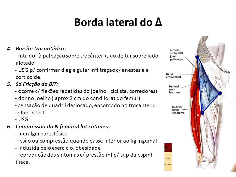 Borda lateral do Δ 4.Bursite trocantérica: - mta dor à palpação sobre trocânter >, ao deitar sobre lado afetado - USG p/ confirmar diag e guiar infiltração c/ anestesia e corticóide.