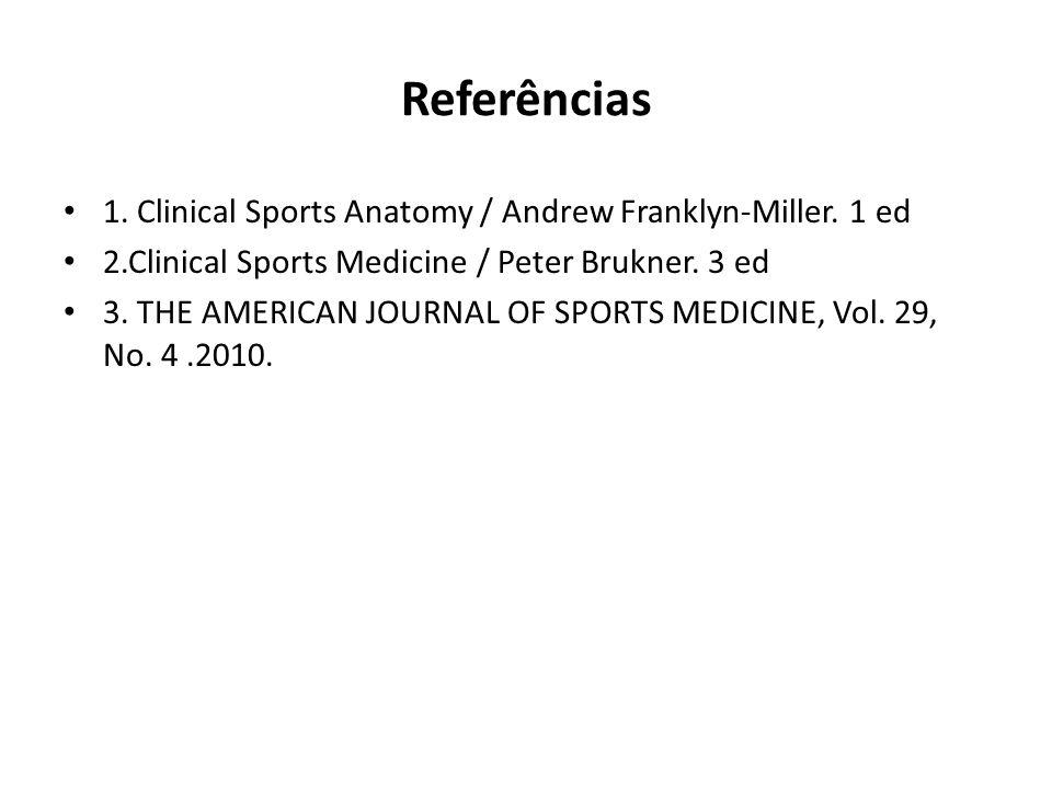 Referências 1.Clinical Sports Anatomy / Andrew Franklyn-Miller.