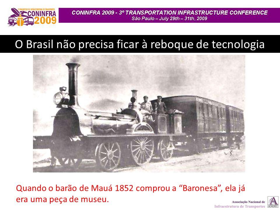 """O Brasil não precisa ficar à reboque de tecnologia Quando o barão de Mauá 1852 comprou a """"Baronesa"""", ela já era uma peça de museu."""