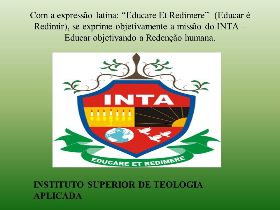 """Com a expressão latina: """"Educare Et Redimere"""" (Educar é Redimir), se exprime objetivamente a missão do INTA – Educar objetivando a Redenção humana. IN"""