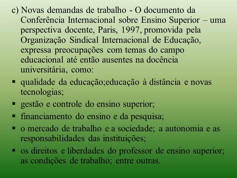 c) Novas demandas de trabalho - O documento da Conferência Internacional sobre Ensino Superior – uma perspectiva docente, Paris, 1997, promovida pela