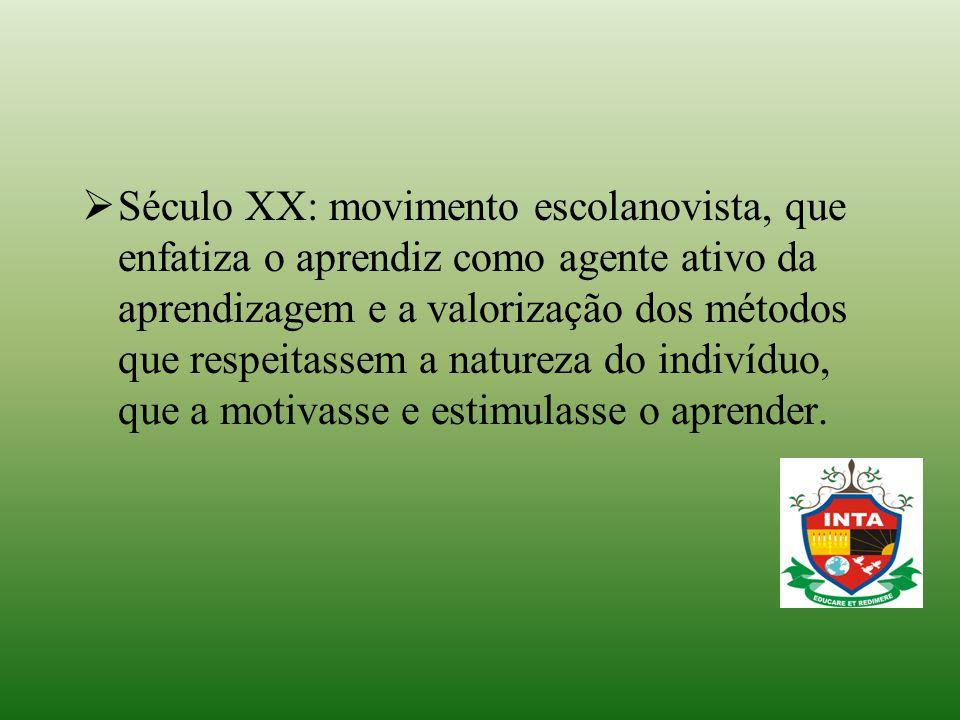  Século XX: movimento escolanovista, que enfatiza o aprendiz como agente ativo da aprendizagem e a valorização dos métodos que respeitassem a naturez