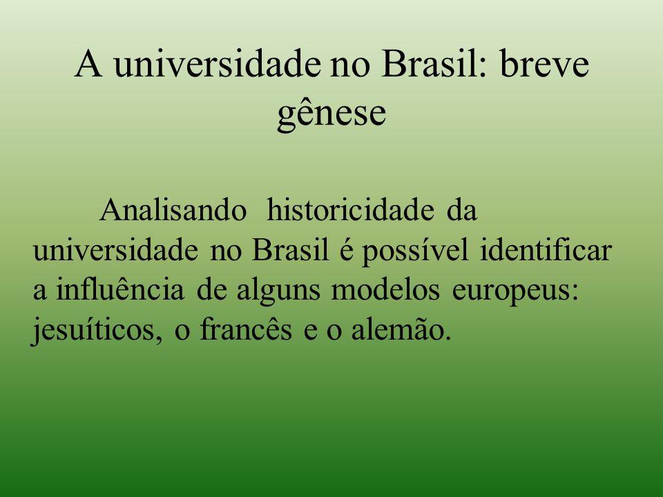 A universidade no Brasil: breve gênese Analisando historicidade da universidade no Brasil é possível identificar a influência de alguns modelos europe