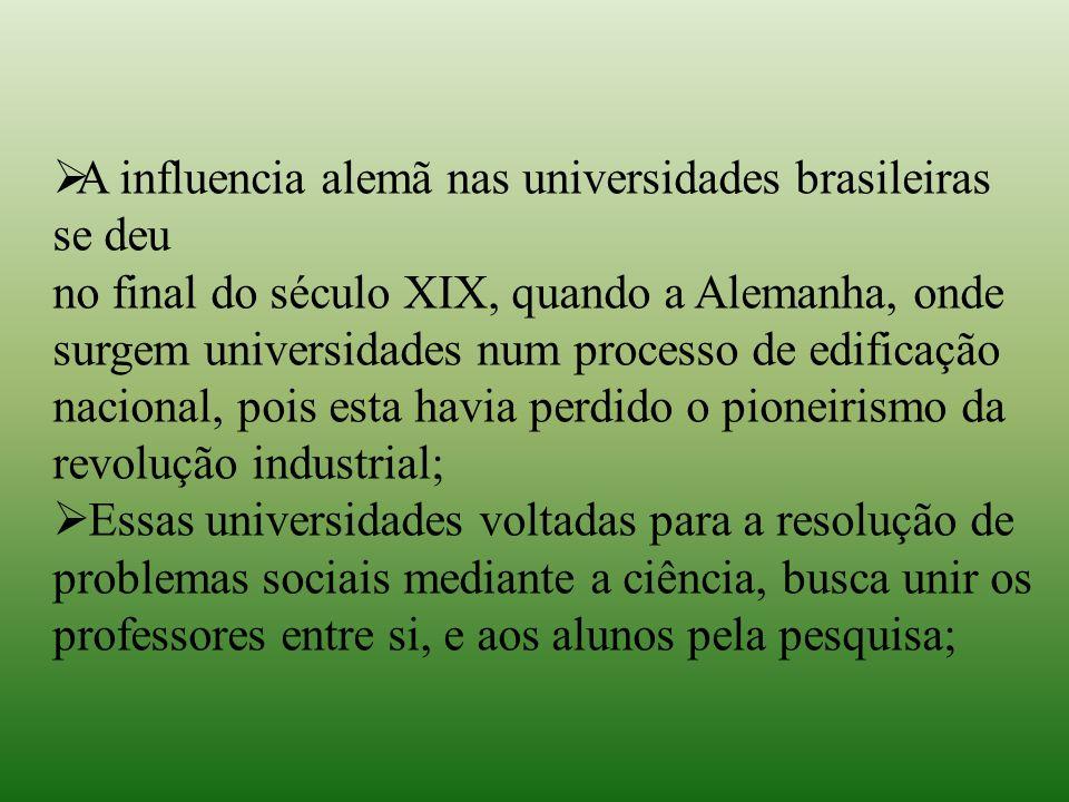  A influencia alemã nas universidades brasileiras se deu no final do século XIX, quando a Alemanha, onde surgem universidades num processo de edifica