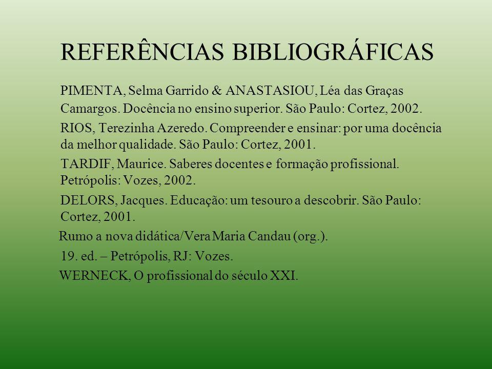 REFERÊNCIAS BIBLIOGRÁFICAS PIMENTA, Selma Garrido & ANASTASIOU, Léa das Graças Camargos. Docência no ensino superior. São Paulo: Cortez, 2002. RIOS, T