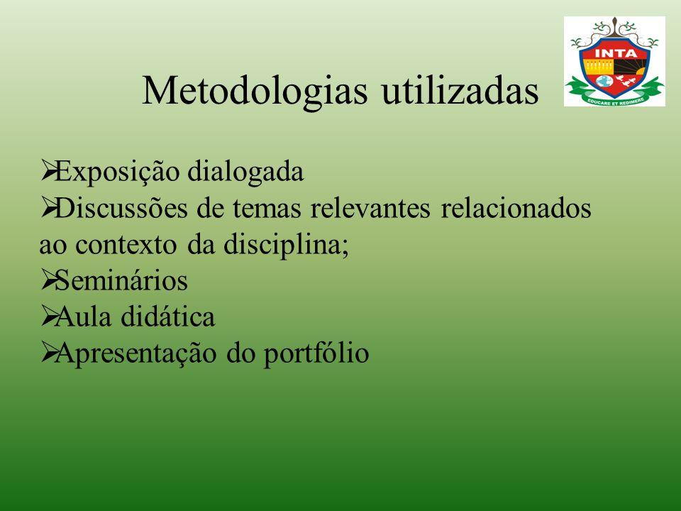 Metodologias utilizadas  Exposição dialogada  Discussões de temas relevantes relacionados ao contexto da disciplina;  Seminários  Aula didática 